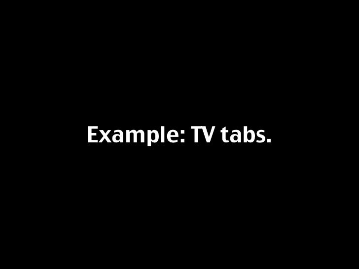 Example: TV tabs.