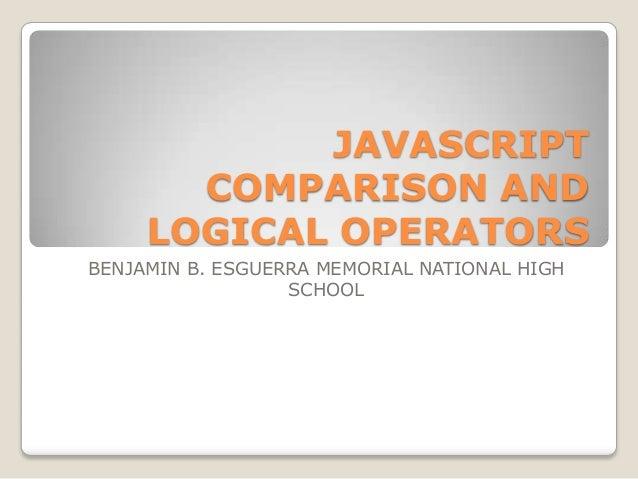 JAVASCRIPT       COMPARISON AND     LOGICAL OPERATORSBENJAMIN B. ESGUERRA MEMORIAL NATIONAL HIGH                  SCHOOL