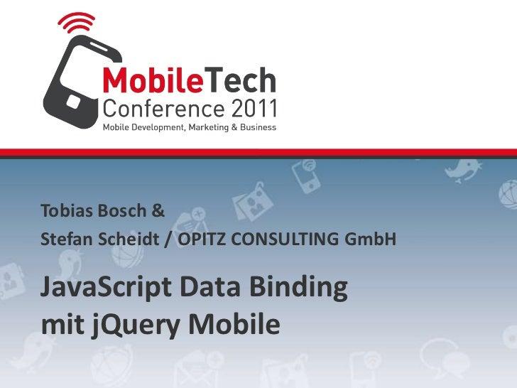 Tobias Bosch &<br />Stefan Scheidt/ OPITZ CONSULTING GmbH<br />JavaScript Data Binding<br />mitjQuery Mobile<br />