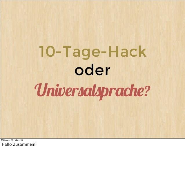 """10-Tage-Hack                             oder                        U!""""v#r$%&$pr%(#?Mittwoch, 13. März 13Hallo Zusammen!"""