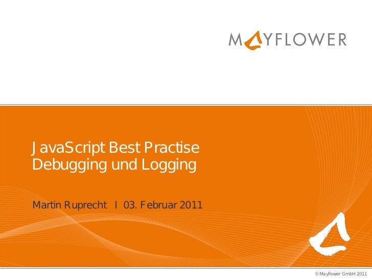 J avaScript Best PractiseDebugging und LoggingMartin Ruprecht I 03. Februar 2011                                     ©Mayf...