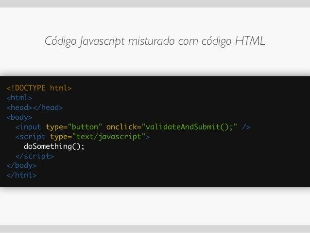 CSS misturado com código Javascript var botao = document.getElementById('botao'); ! botao.onclick = function(e) { this.c...