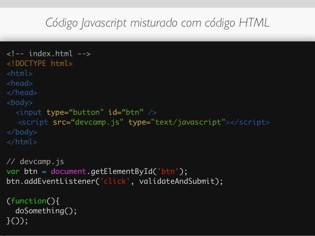 Lógica de negócio no Javascript var botao = document.getElementById('botao'), saldo = <%= @saldo %>; ! botao.onclick = f...