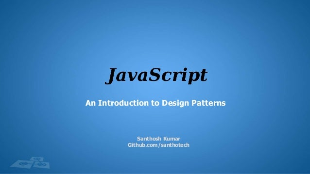 Santhosh Kumar Github.com/santhotech An Introduction to Design Patterns