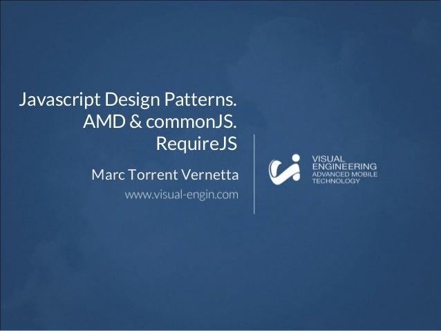 Javascript Design Patterns. AMD & commonJS. RequireJS Marc Torrent Vernetta