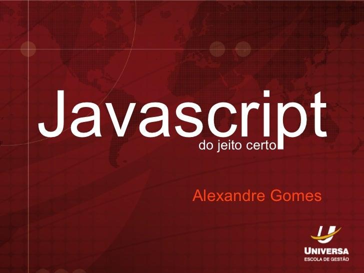 Javascript     do jeito certo     Alexandre Gomes
