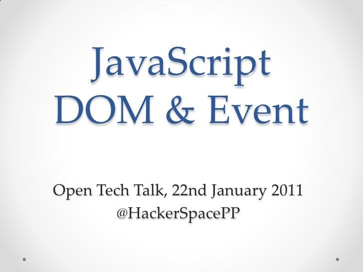 JavaScriptDOM & EventOpen Tech Talk, 22nd January 2011        @HackerSpacePP