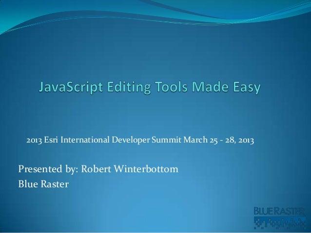 2013 Esri International Developer Summit March 25 - 28, 2013Presented by: Robert WinterbottomBlue Raster