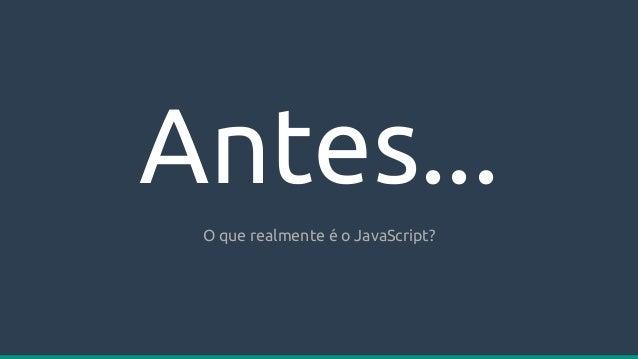 EcmaScript A especificação do JavaScript ➔ Motores ◆ V8 (Chrome, Node, Opera, ...) ◆ SpiderMonkey (Firefox) ◆ Chakra (MS E...