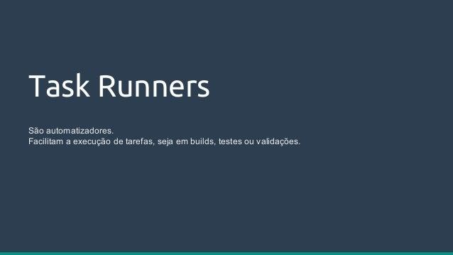 Transpilers Source-to-source Compiler Ferramentas que permitem uma escrita com sintaxe 'alternativa' do JavaScript. Muitas...