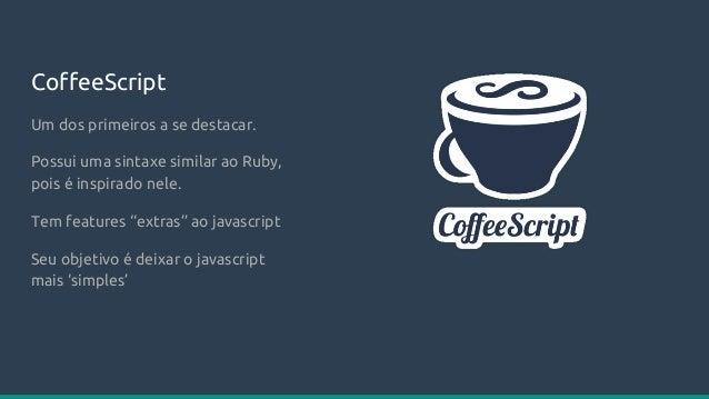 Babel Babel é um transpiller com o objetivo de permitir a retrocompatibilidade do javascript. Permite escrever códigos ES2...