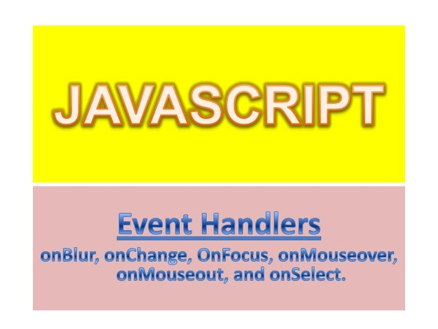 JAVASCRIPT EVENTS• Javascript-enabled Web pages are typically event  driven. Events are actions that occur on the Web page...