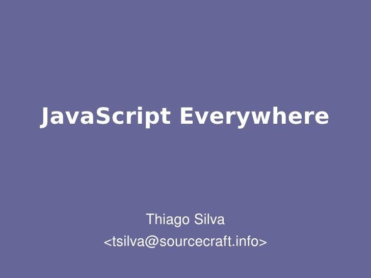 JavaScript Everywhere               ThiagoSilva     <tsilva@sourcecraft.info>