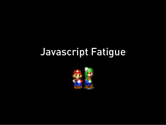 Javascript Fatigue