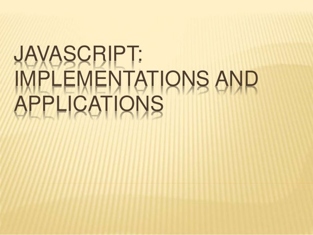 JAVASCRIPT: IMPLEMENTATIONS AND APPLICATIONS