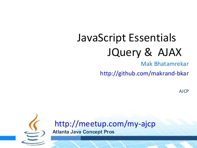 JavaScript Essentials               JQuery & AJAX                                  Mak Bhatamrekar                   http:...