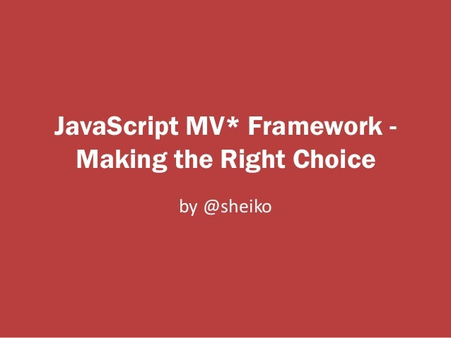 JavaScript MV* Framework - Making the Right Choice by @sheiko