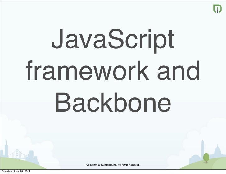 JavaScript                  framework and                     Backbone                         Copyright 2010, Intridea In...