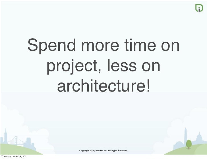 Spend more time on                       project, less on                        architecture!                           C...