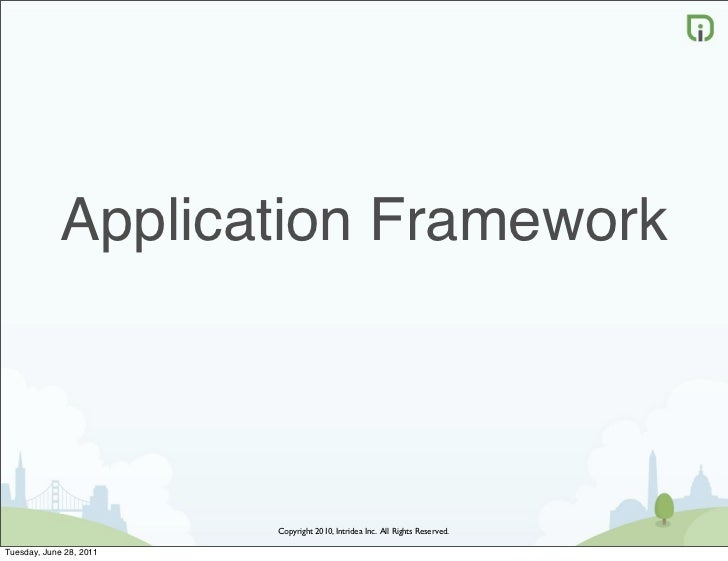 Application Framework                         Copyright 2010, Intridea Inc. All Rights Reserved.Tuesday, June 28, 2011