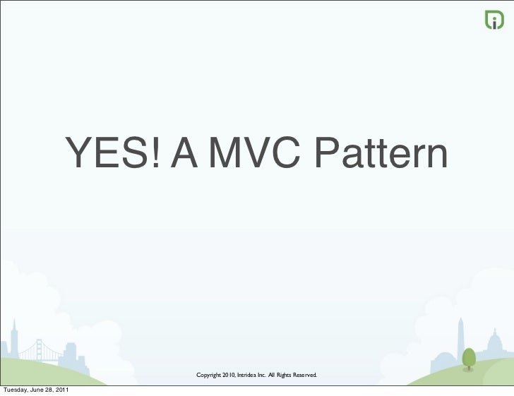 YES! A MVC Pattern                          Copyright 2010, Intridea Inc. All Rights Reserved.Tuesday, June 28, 2011