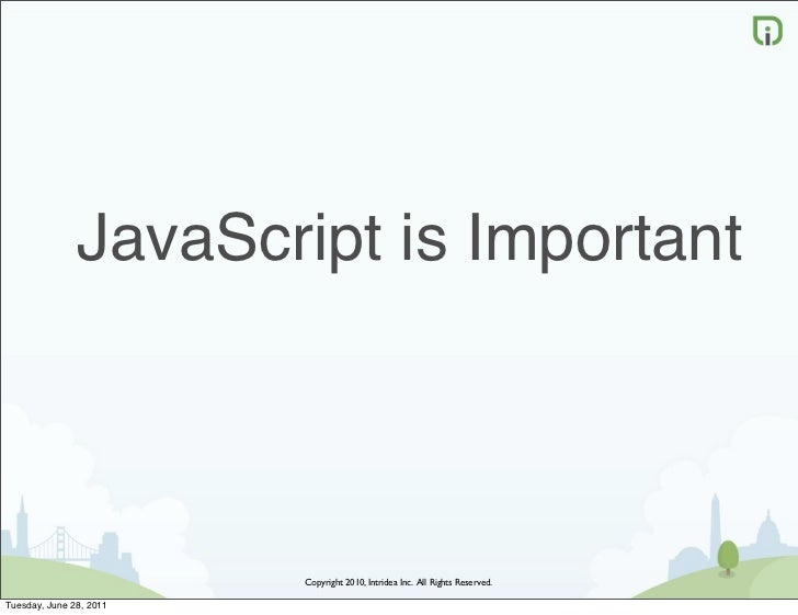 JavaScript is Important                         Copyright 2010, Intridea Inc. All Rights Reserved.Tuesday, June 28, 2011