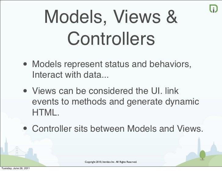 Models, Views &                              Controllers                • Models represent status and behaviors,          ...