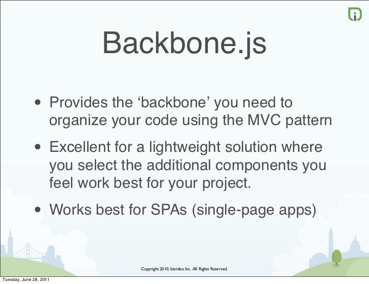 Backbone.js              • Provides the ʻbackbone' you need to                     organize your code using the MVC patter...