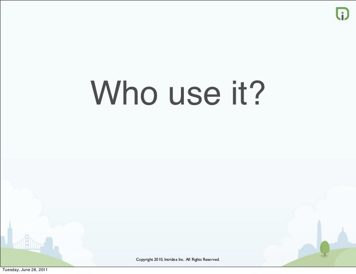 Who use it?                           Copyright 2010, Intridea Inc. All Rights Reserved.Tuesday, June 28, 2011