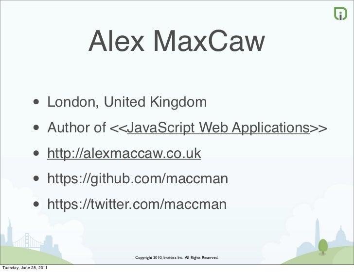Alex MaxCaw              • London, United Kingdom              • Author of <<JavaScript Web Applications>>              • ...