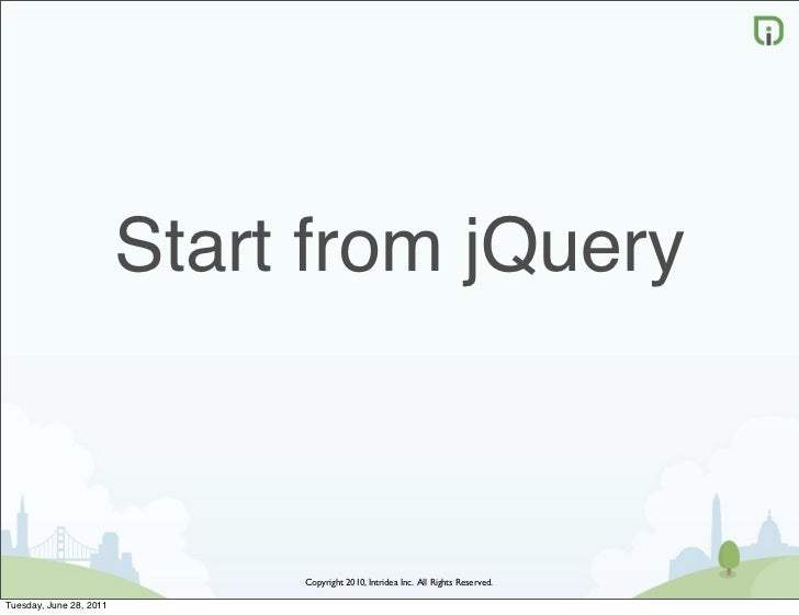 Start from jQuery                              Copyright 2010, Intridea Inc. All Rights Reserved.Tuesday, June 28, 2011