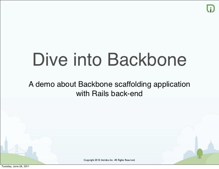 Dive into Backbone                     A demo about Backbone scaffolding application                                 with ...