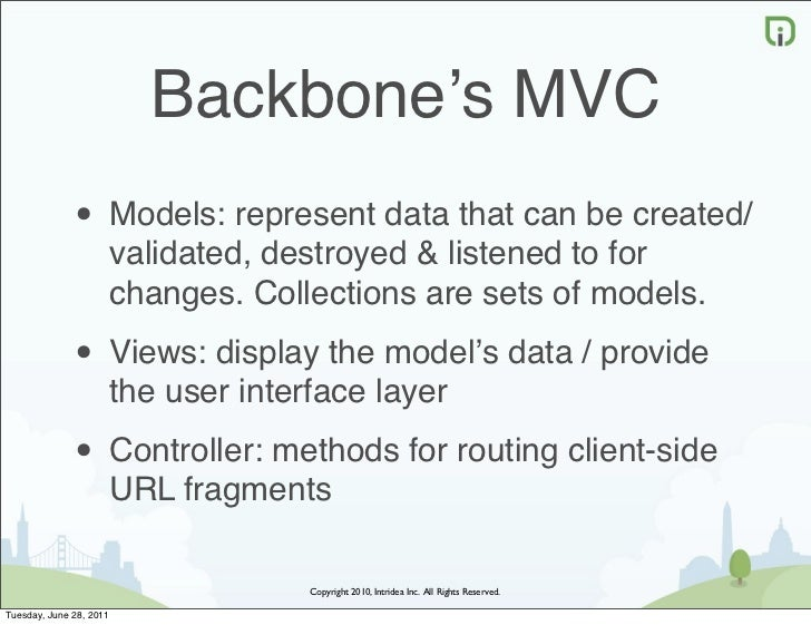 Backbone's MVC              • Models: represent data that can be created/                         validated, destroyed & l...