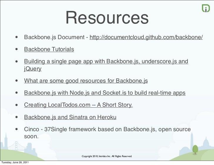 Resources          •       Backbone.js Document - http://documentcloud.github.com/backbone/          •       Backbone Tuto...