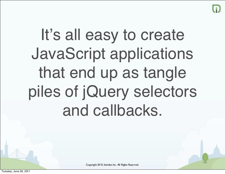 It's all easy to create                    JavaScript applications                     that end up as tangle              ...