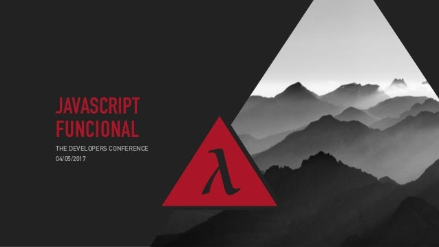 JAVASCRIPT FUNCIONAL THE DEVELOPERS CONFERENCE λ04/05/2017