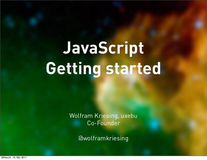 JavaScript                         Getting started                            Wolfram Kriesing, uxebu                     ...