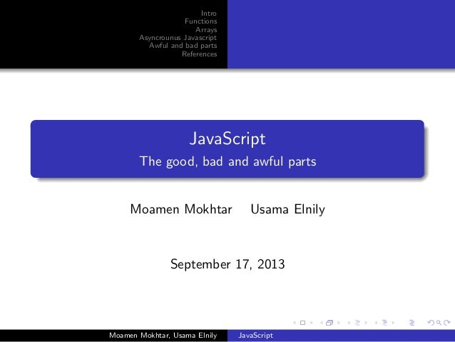 Intro Functions Arrays Asyncrounus Javascript Awful and bad parts References JavaScript The good, bad and awful parts Moam...