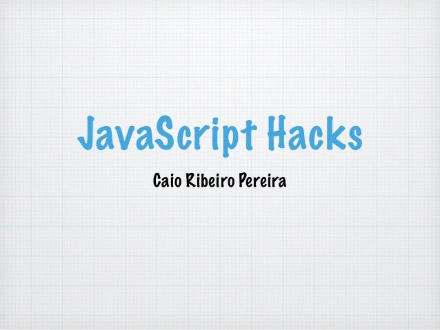 JavaScript Hacks Caio Ribeiro Pereira