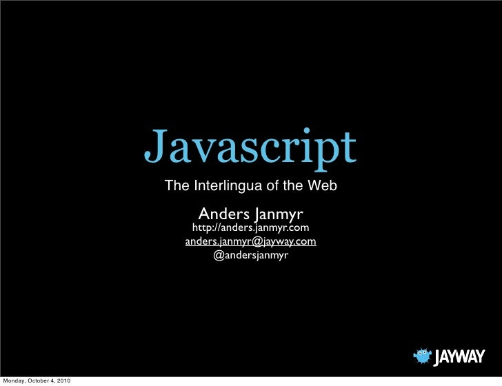 Javascript                           The Interlingua of the Web                                Anders Janmyr              ...