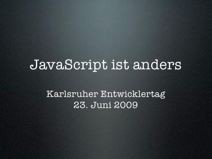 JavaScript ist anders   Karlsruher Entwicklertag        23. Juni 2009