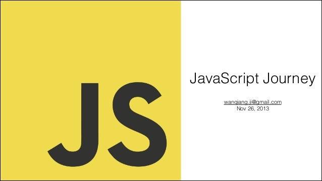 JavaScript Journey wanqiang.ji@gmail.com Nov 26, 2013