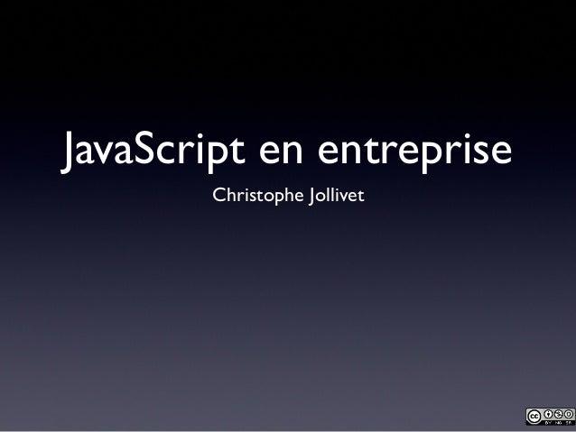 JavaScript en entreprise       Christophe Jollivet