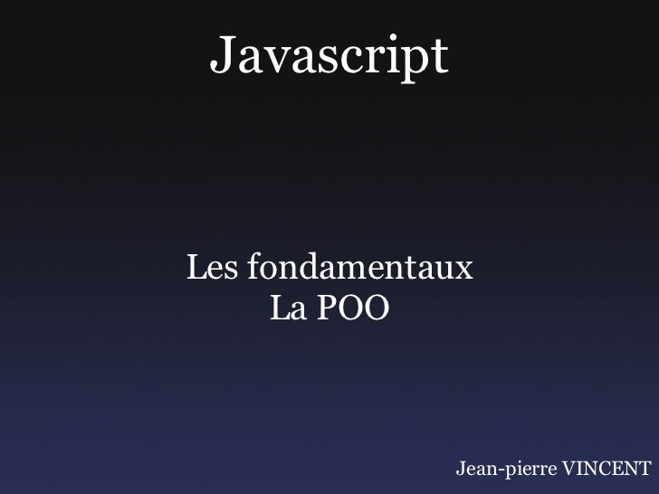 JavascriptLes fondamentaux      La POO               Jean-pierre VINCENT