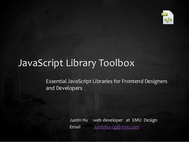JavaScript Library Toolbox Essential JavaScript Libraries for Frontend Designers and Developers Justin Hu web developer at...