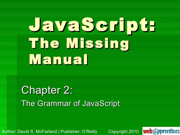 JavaScript: The Missing Manual Chapter 2: The Grammar of JavaScript Author: David S. McFarland | Publisher: O'Reilly Copyr...