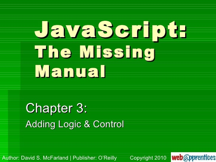 JavaScript: The Missing Manual Chapter 3: Adding Logic & Control Author: David S. McFarland | Publisher: O'Reilly Copyrigh...