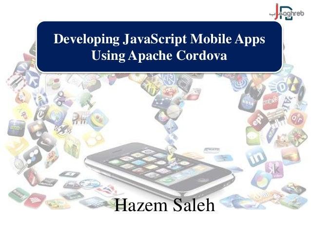 Developing JavaScript Mobile Apps  Using Apache Cordova  Hazem Saleh