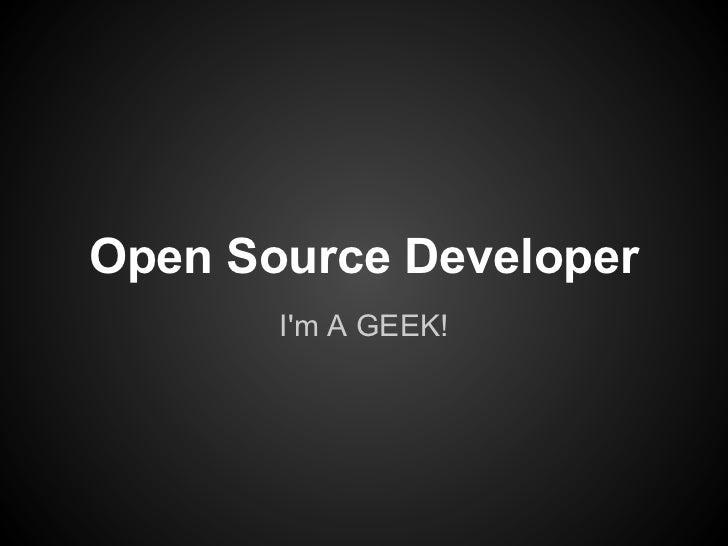 Open Source Developer       Im A GEEK!