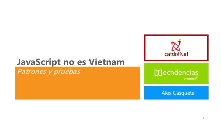 JavaScript no es VietnamPatrones y pruebas                           Alex Casquete                                        ...